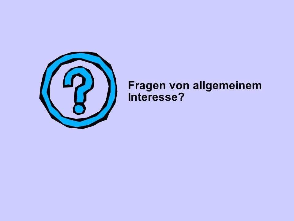 Fragen von allgemeinem Interesse?