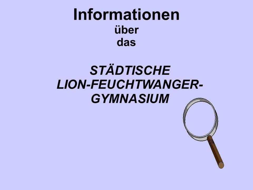 Informationen über das STÄDTISCHE LION-FEUCHTWANGER- GYMNASIUM