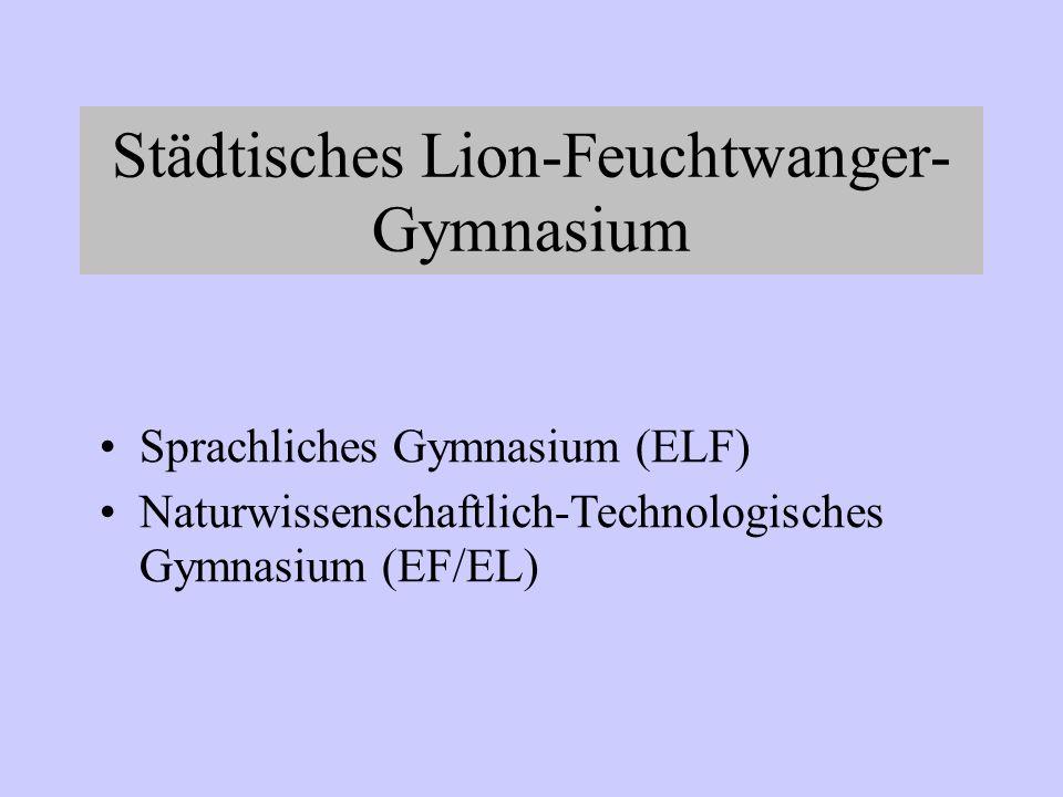 Städtisches Lion-Feuchtwanger- Gymnasium Sprachliches Gymnasium (ELF) Naturwissenschaftlich-Technologisches Gymnasium (EF/EL)