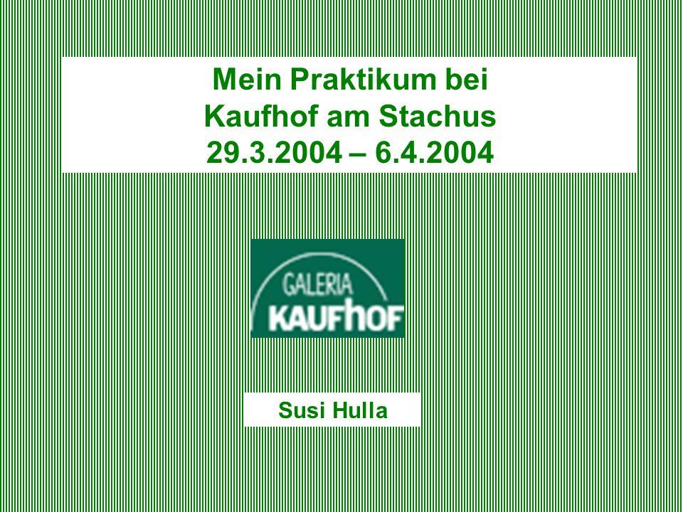 Mein Praktikum bei Kaufhof am Stachus 29.3.2004 – 6.4.2004 Susi Hulla