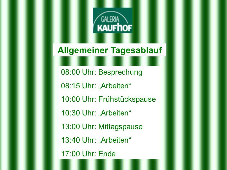 Allgemeiner Tagesablauf 08:00 Uhr: Besprechung 08:15 Uhr: Arbeiten 10:00 Uhr: Frühstückspause 10:30 Uhr: Arbeiten 13:00 Uhr: Mittagspause 13:40 Uhr: A