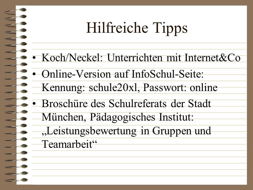 Hilfreiche Tipps Koch/Neckel: Unterrichten mit Internet&Co Online-Version auf InfoSchul-Seite: Kennung: schule20xl, Passwort: online Broschüre des Sch
