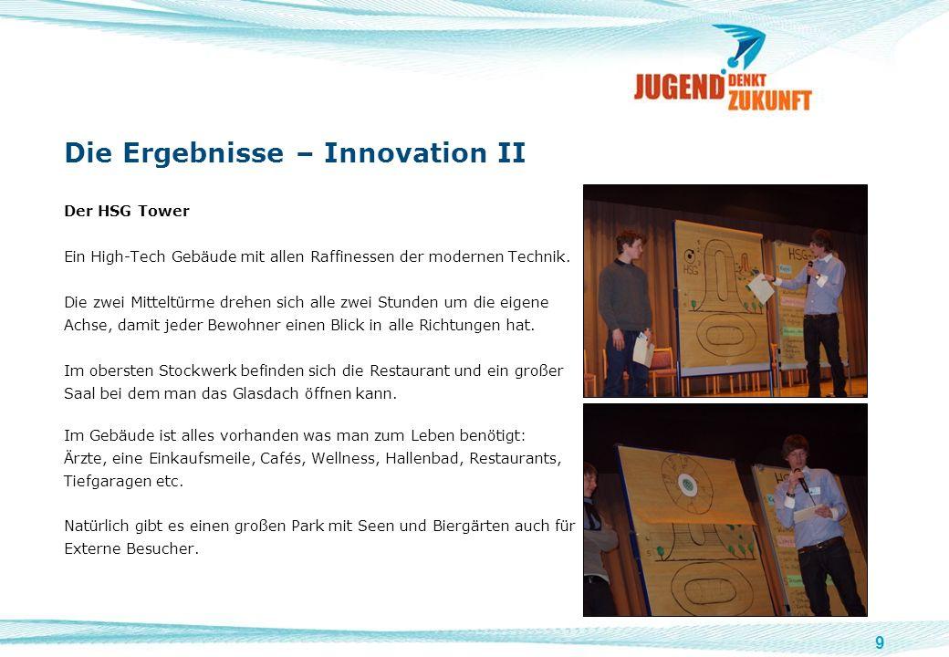 9 Die Ergebnisse – Innovation II Der HSG Tower Ein High-Tech Gebäude mit allen Raffinessen der modernen Technik. Die zwei Mitteltürme drehen sich alle