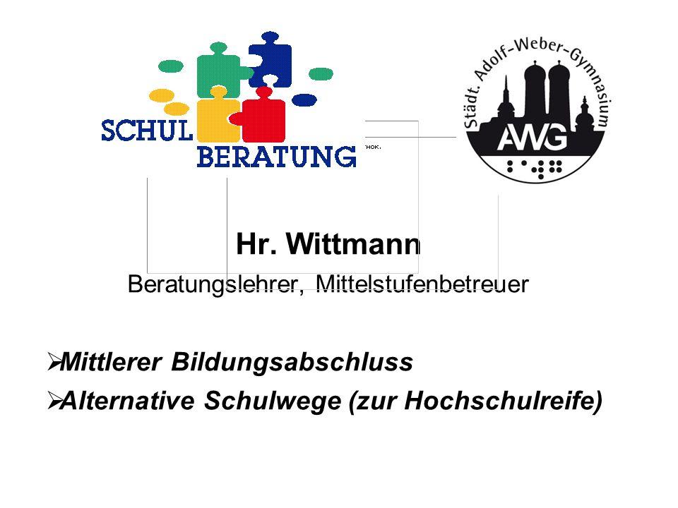 Hr. Wittmann Beratungslehrer, Mittelstufenbetreuer Mittlerer Bildungsabschluss Alternative Schulwege (zur Hochschulreife)