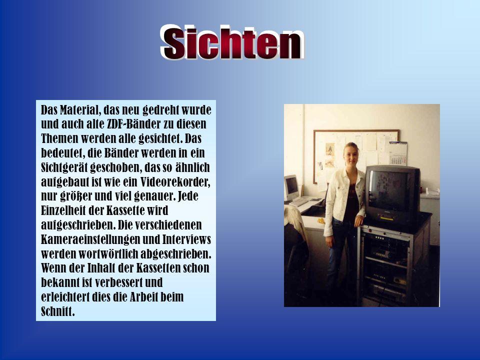 Das Material, das neu gedreht wurde und auch alte ZDF-Bänder zu diesen Themen werden alle gesichtet.