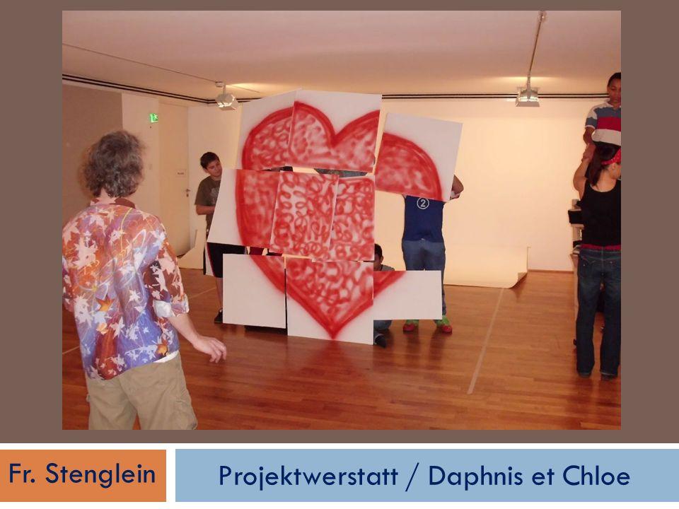 Projektwerstatt / Daphnis et Chloe Fr. Stenglein