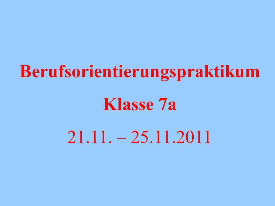Berufsorientierungspraktikum Klasse 7a 21.11. – 25.11.2011