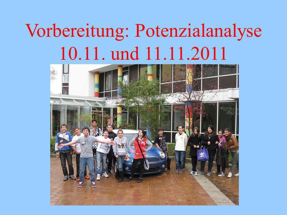 Vorbereitung: Potenzialanalyse 10.11. und 11.11.2011