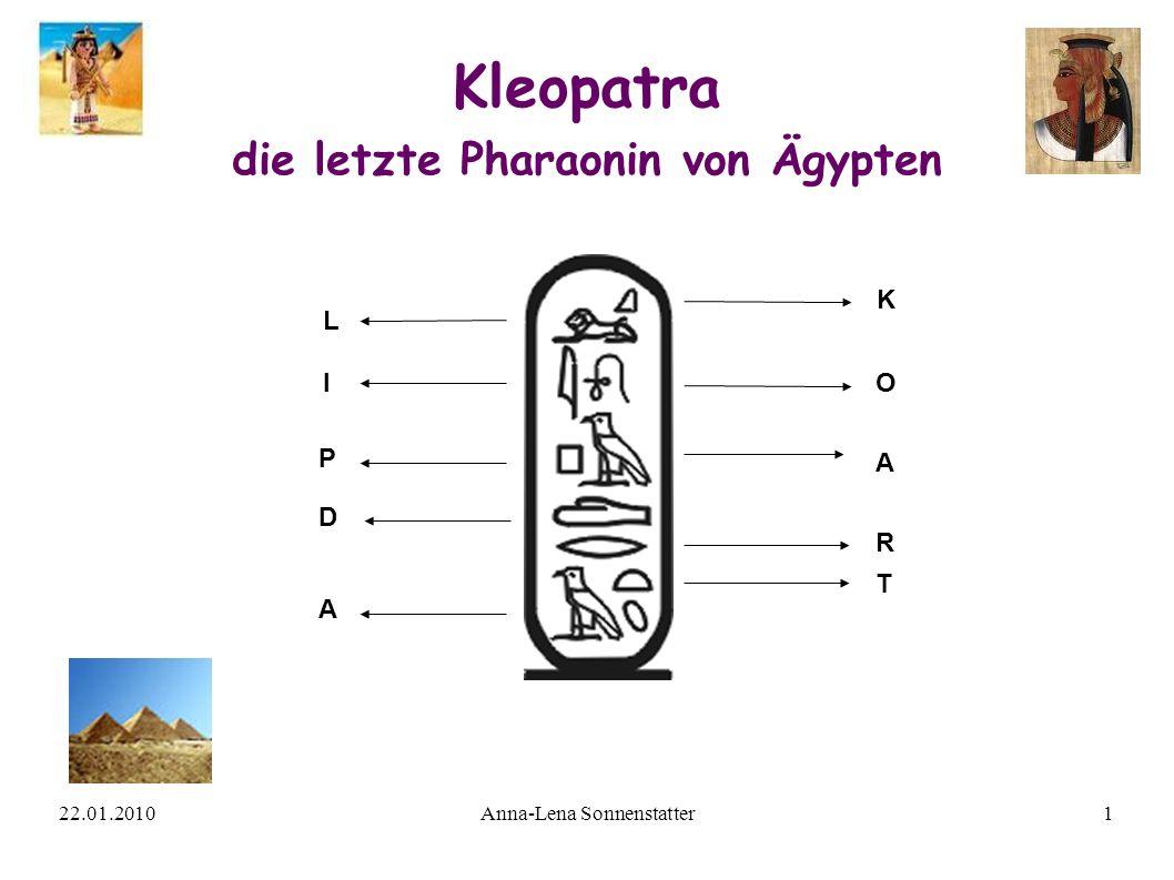 22.01.2010Anna-Lena Sonnenstatter1 Kleopatra die letzte Pharaonin von Ägypten K L IO A P D R A T