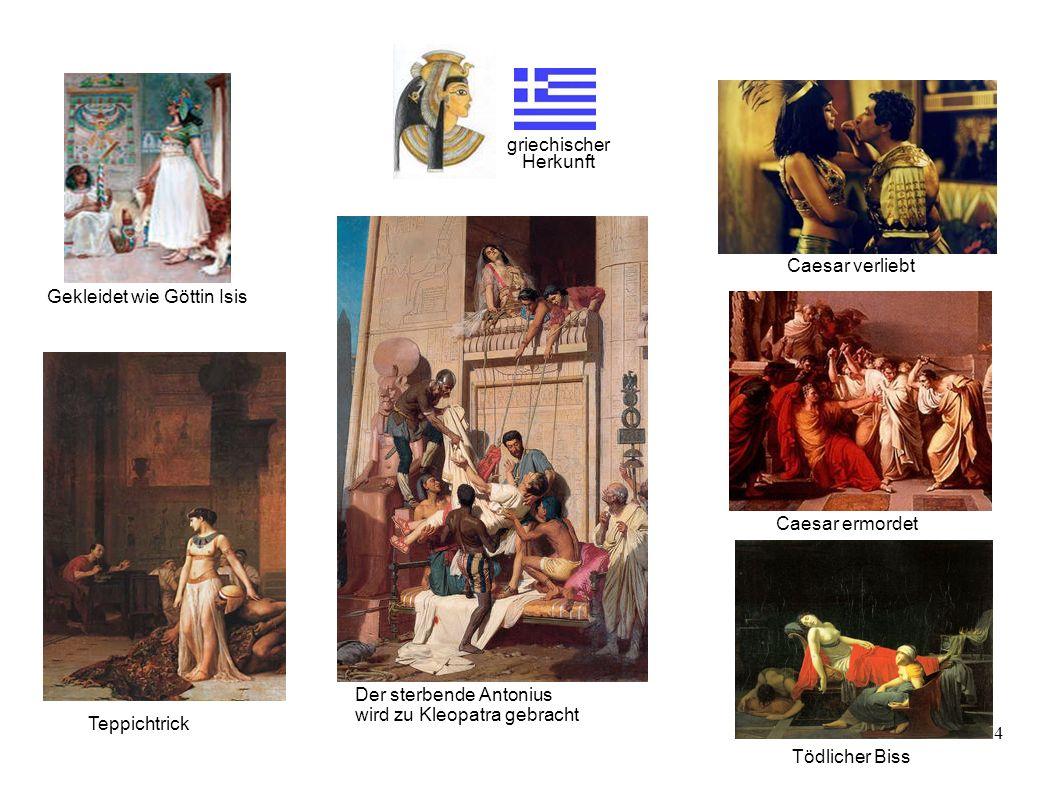 4 Der sterbende Antonius wird zu Kleopatra gebracht Teppichtrick Tödlicher Biss griechischer Herkunft Caesar verliebt Caesar ermordet Gekleidet wie Gö
