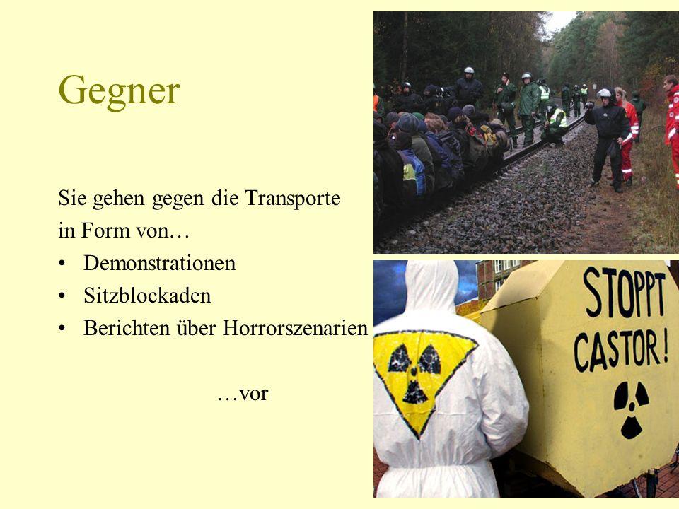 Gegner Sie gehen gegen die Transporte in Form von… Demonstrationen Sitzblockaden Berichten über Horrorszenarien …vor