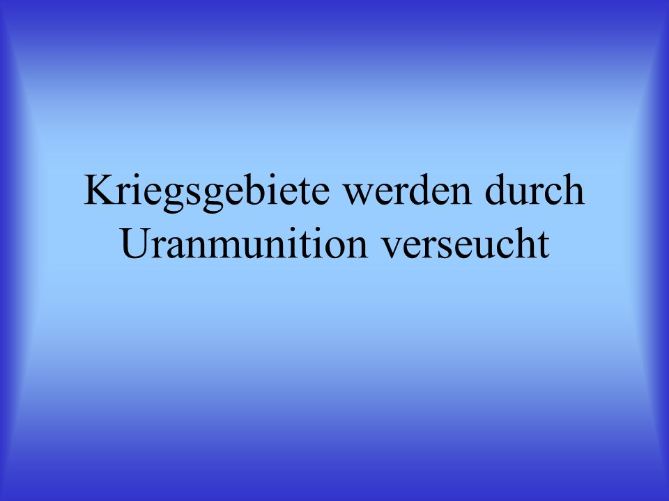 Kriegsgebiete werden durch Uranmunition verseucht