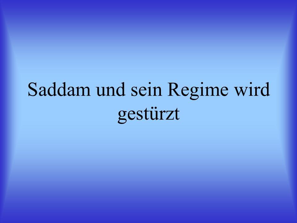 Saddam und sein Regime wird gestürzt