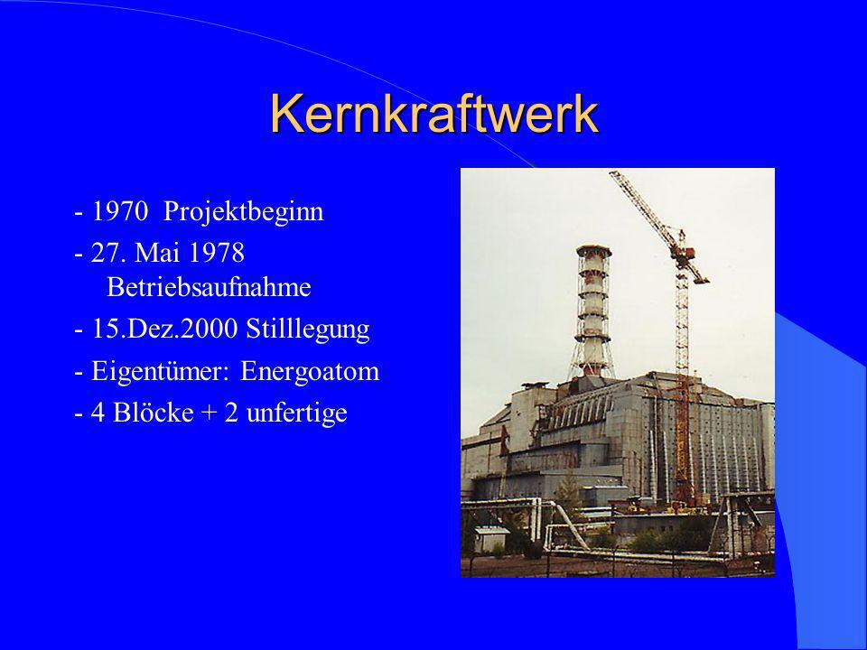 Kernkraftwerk - 1970 Projektbeginn - 27. Mai 1978 Betriebsaufnahme - 15.Dez.2000 Stilllegung - Eigentümer: Energoatom - 4 Blöcke + 2 unfertige