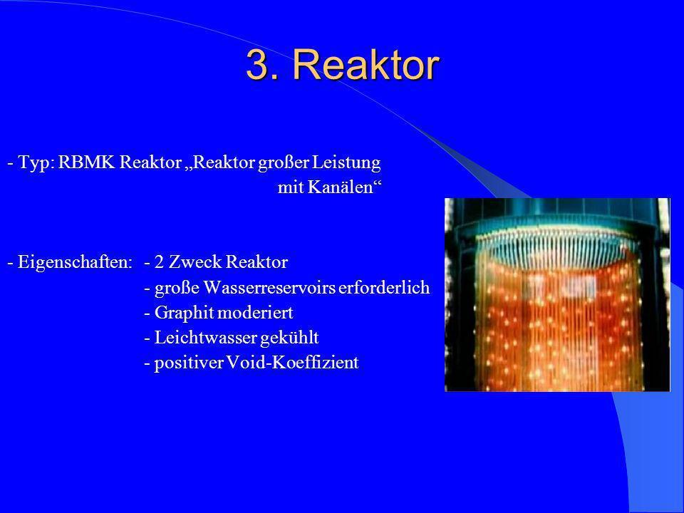 3. Reaktor - Typ: RBMK Reaktor Reaktor großer Leistung mit Kanälen - Eigenschaften: - 2 Zweck Reaktor - große Wasserreservoirs erforderlich - Graphit