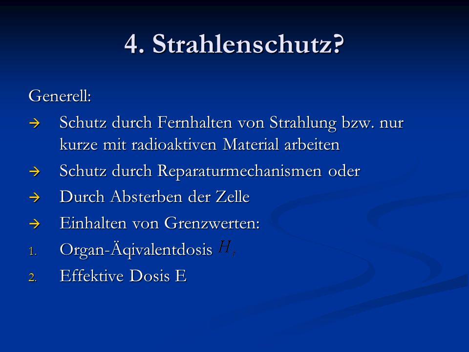 4.Strahlenschutz. Generell: Schutz durch Fernhalten von Strahlung bzw.