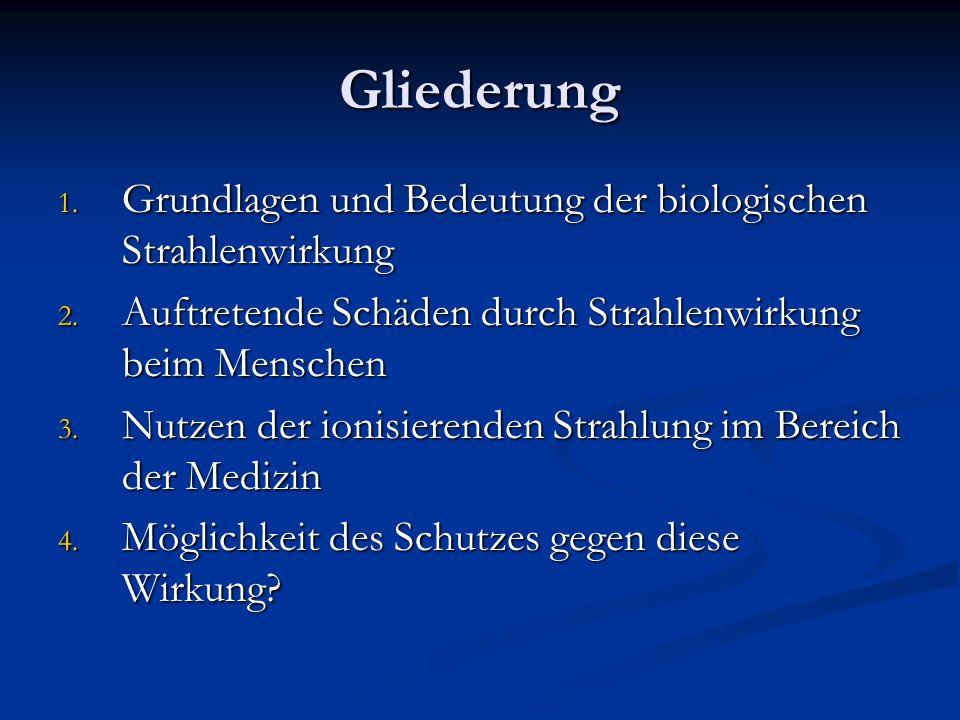 Gliederung 1. Grundlagen und Bedeutung der biologischen Strahlenwirkung 2. Auftretende Schäden durch Strahlenwirkung beim Menschen 3. Nutzen der ionis