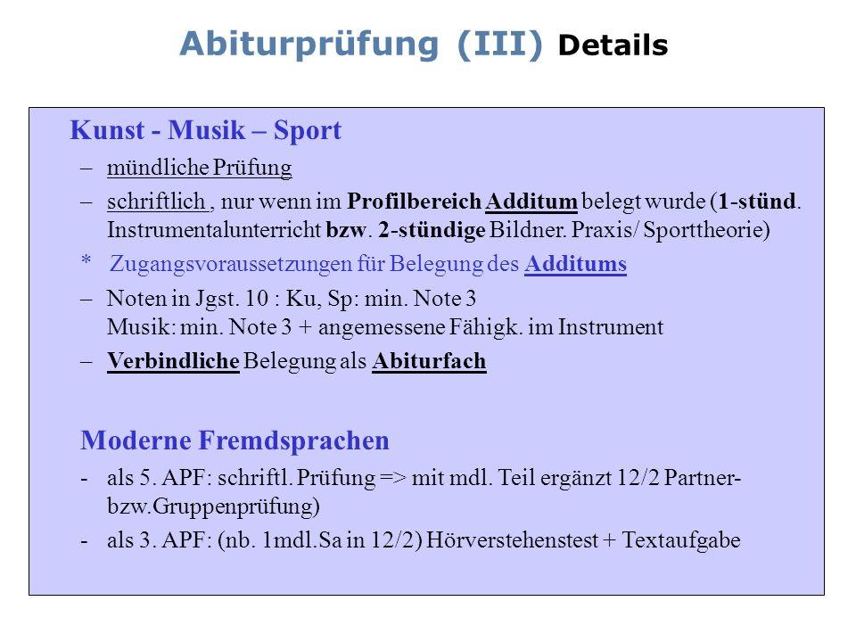 Kunst - Musik – Sport – –mündliche Prüfung – –schriftlich, nur wenn im Profilbereich Additum belegt wurde (1-stünd. Instrumentalunterricht bzw. 2-stün