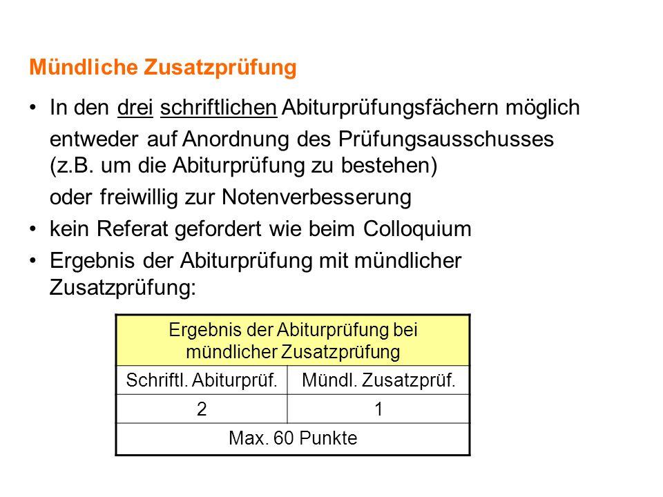 Mündliche Zusatzprüfung In den drei schriftlichen Abiturprüfungsfächern möglich entweder auf Anordnung des Prüfungsausschusses (z.B. um die Abiturprüf