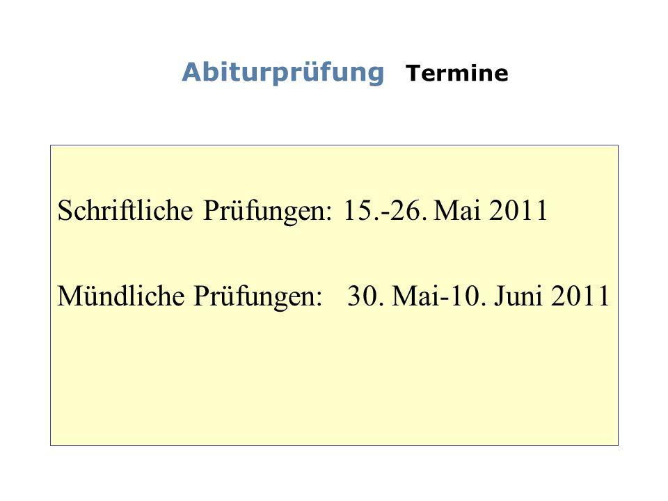 Abiturprüfung Termine Schriftliche Prüfungen: 15.-26. Mai 2011 Mündliche Prüfungen: 30. Mai-10. Juni 2011