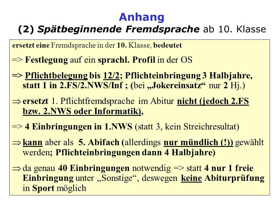Anhang (2) Spätbeginnende Fremdsprache ab 10. Klasse ersetzt eine Fremdsprache in der 10. Klasse, bedeutet => Festlegung auf ein sprachl. Profil in de