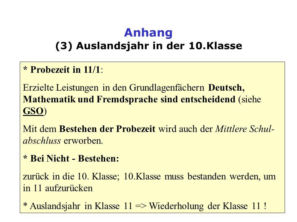 Anhang (3) Auslandsjahr in der 10.Klasse * Probezeit in 11/1: Erzielte Leistungen in den Grundlagenfächern Deutsch, Mathematik und Fremdsprache sind e