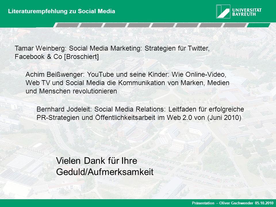 Präsentation – Oliver Gschwender 05.10.2010 Literaturempfehlung zu Social Media Tamar Weinberg: Social Media Marketing: Strategien für Twitter, Facebo