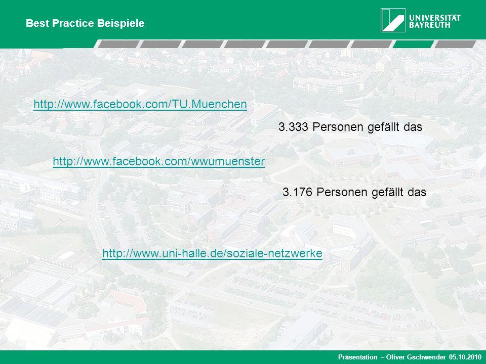 Präsentation – Oliver Gschwender 05.10.2010 Best Practice Beispiele http://www.facebook.com/TU.Muenchen 3.333 Personen gefällt das 3.176 Personen gefä