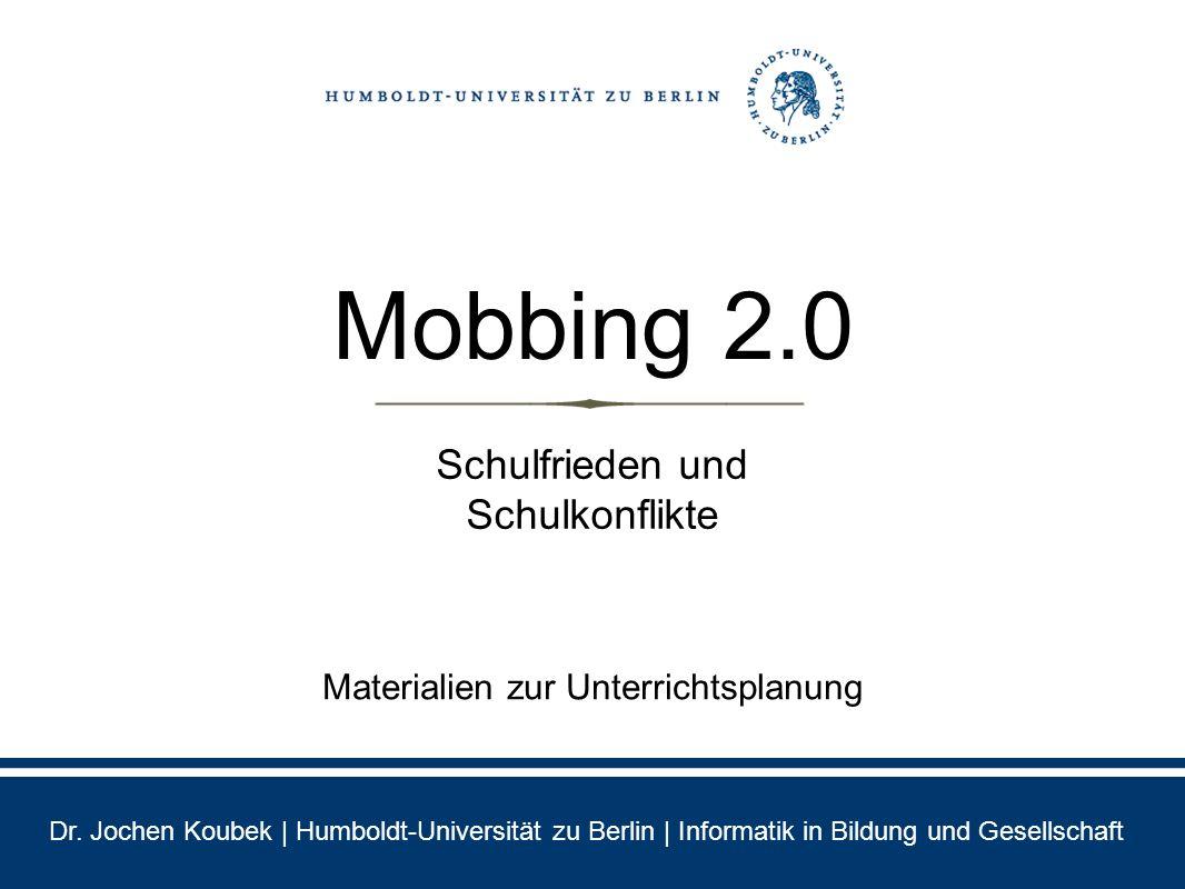 Dr. Jochen Koubek | Humboldt-Universität zu Berlin | Informatik in Bildung und Gesellschaft Materialien zur Unterrichtsplanung Schulfrieden und Schulk