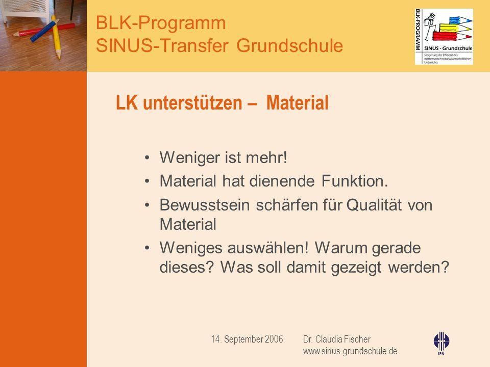 BLK-Programm SINUS-Transfer Grundschule Dr. Claudia Fischer www.sinus-grundschule.de 14. September 2006 LK unterstützen – Material Weniger ist mehr! M