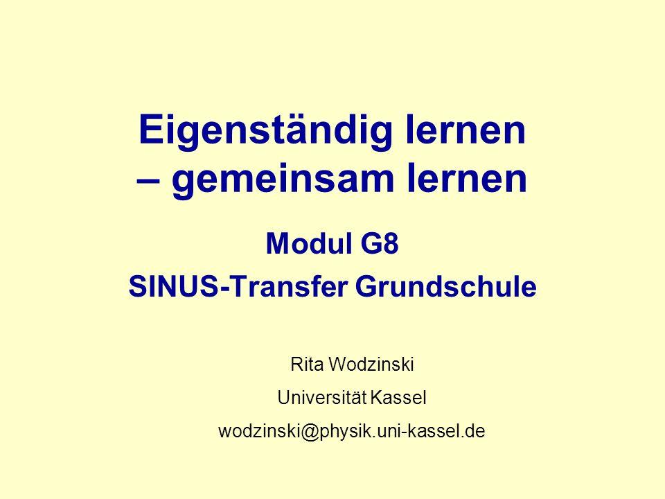 Eigenständig lernen – gemeinsam lernen Modul G8 SINUS-Transfer Grundschule Rita Wodzinski Universität Kassel wodzinski@physik.uni-kassel.de