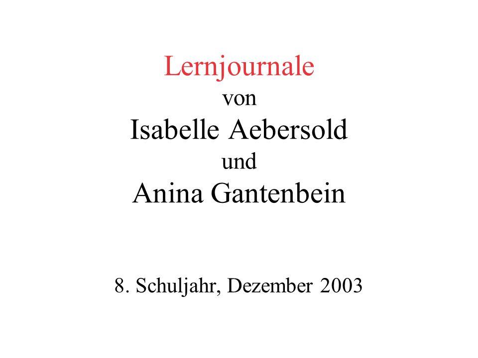 Lernjournale von Isabelle Aebersold und Anina Gantenbein 8. Schuljahr, Dezember 2003