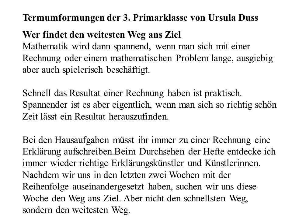 Termumformungen der 3. Primarklasse von Ursula Duss Wer findet den weitesten Weg ans Ziel Mathematik wird dann spannend, wenn man sich mit einer Rechn