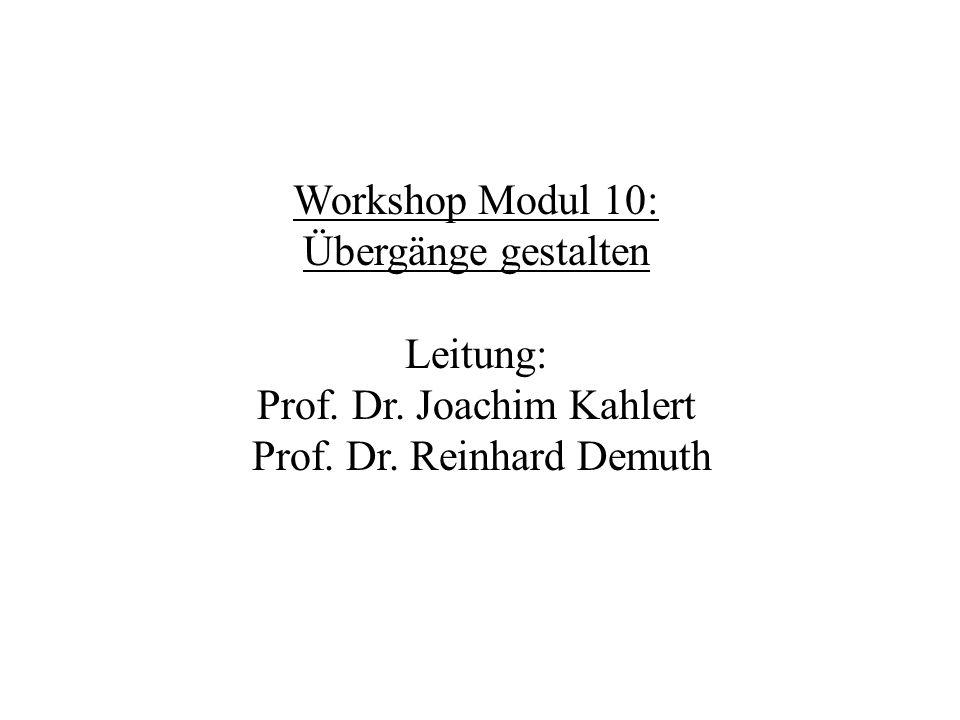 Workshop Modul 10: Übergänge gestalten Leitung: Prof. Dr. Joachim Kahlert Prof. Dr. Reinhard Demuth