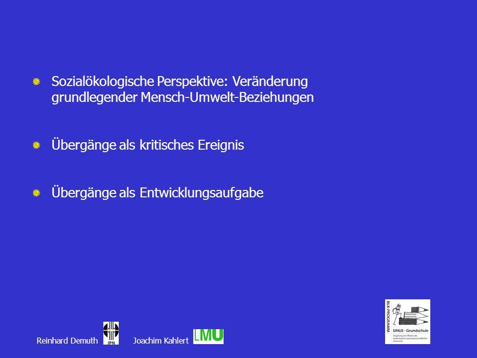 Reinhard Demuth Joachim Kahlert Sozialökologische Perspektive: Veränderung grundlegender Mensch-Umwelt-Beziehungen Übergänge als kritisches Ereignis Ü