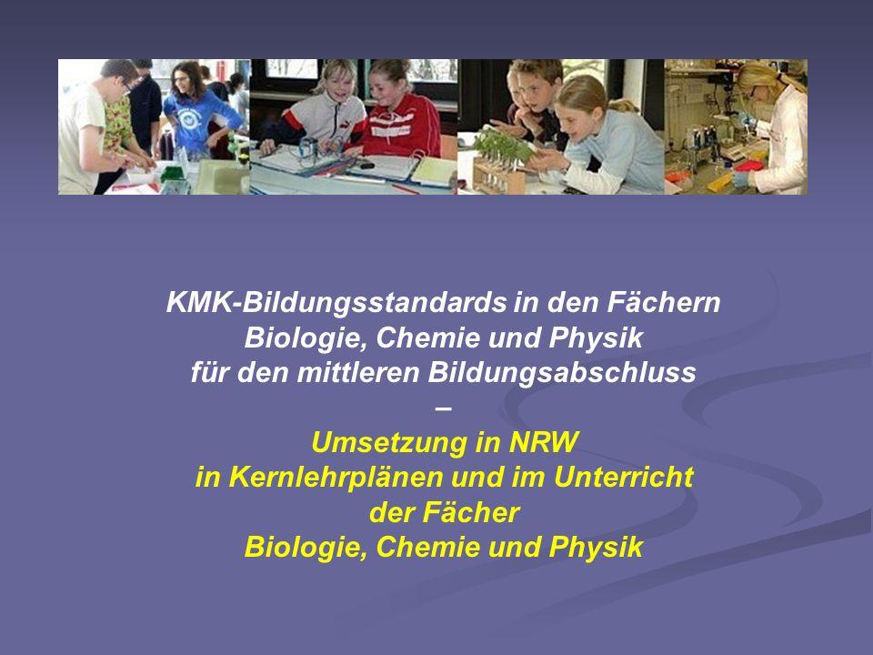 KMK-Bildungsstandards in den Fächern Biologie, Chemie und Physik für den mittleren Bildungsabschluss – Umsetzung in NRW in Kernlehrplänen und im Unterricht der Fächer Biologie, Chemie und Physik