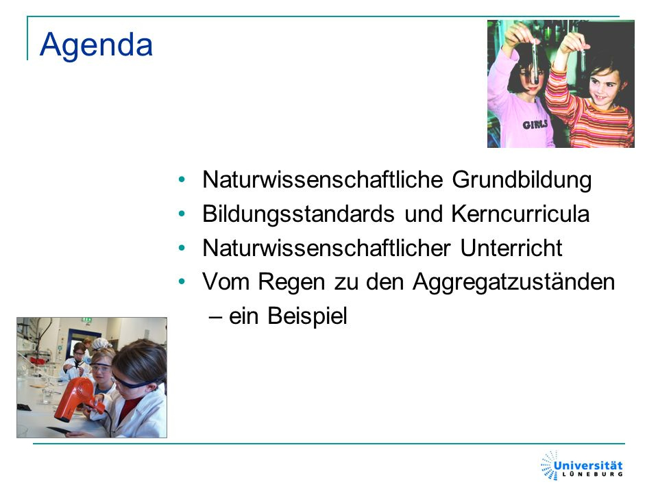 Agenda Naturwissenschaftliche Grundbildung Bildungsstandards und Kerncurricula Naturwissenschaftlicher Unterricht Vom Regen zu den Aggregatzuständen –