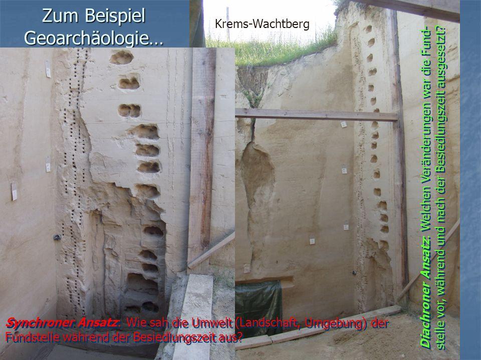 Zum Beispiel Geoarchäologie… Krems-Wachtberg Synchroner Ansatz: Wie sah die Umwelt (Landschaft, Umgebung) der Fundstelle während der Besiedlungszeit a