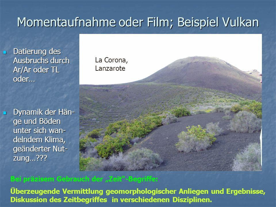 Momentaufnahme oder Film; Beispiel Vulkan Datierung des Ausbruchs durch Ar/Ar oder TL oder… Datierung des Ausbruchs durch Ar/Ar oder TL oder… Dynamik