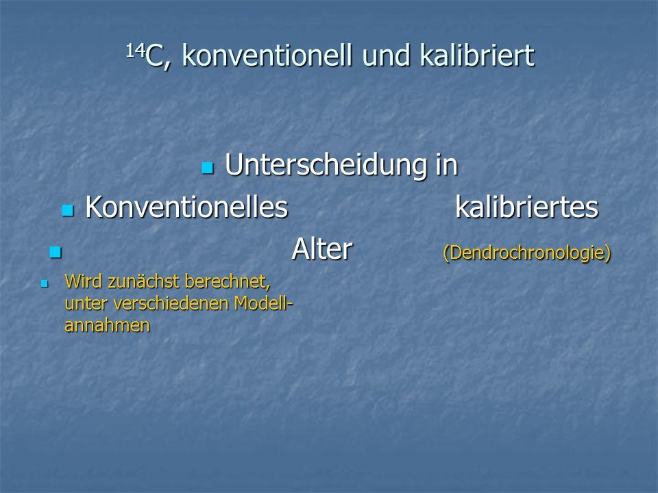14 C, konventionell und kalibriert Unterscheidung in Konventionelleskalibriertes A Alter(Dendrochronologie) Wird zunächst berechnet, unter verschieden