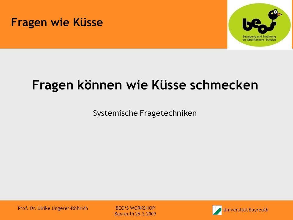 Universität Bayreuth Prof. Dr. Ulrike Ungerer-Röhrich Fragen wie Küsse BEOS WORKSHOP Bayreuth 25.3.2009 Fragen können wie Küsse schmecken Systemische