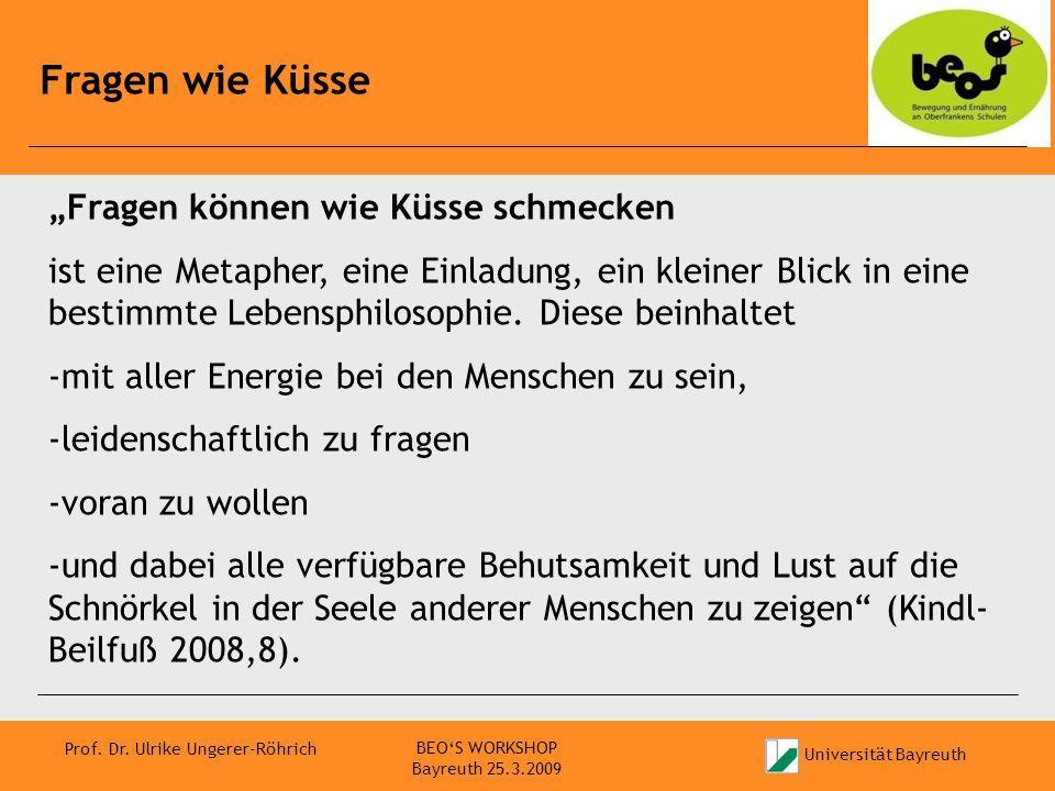 Universität Bayreuth Prof. Dr. Ulrike Ungerer-Röhrich Fragen wie Küsse BEOS WORKSHOP Bayreuth 25.3.2009 Fragen können wie Küsse schmecken ist eine Met