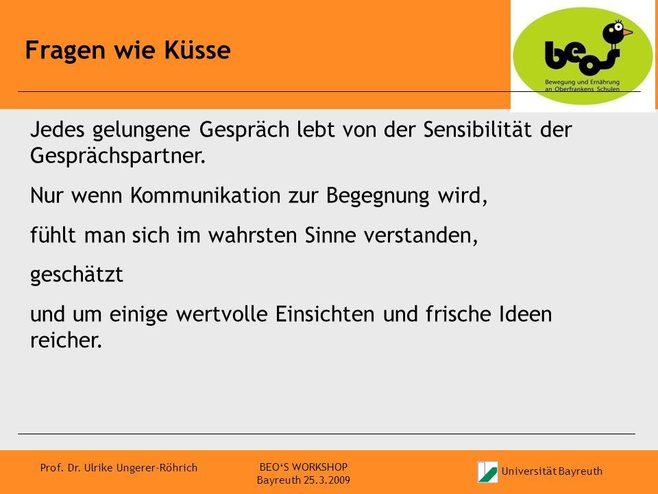 Universität Bayreuth Prof. Dr. Ulrike Ungerer-Röhrich Fragen wie Küsse BEOS WORKSHOP Bayreuth 25.3.2009 Jedes gelungene Gespräch lebt von der Sensibil