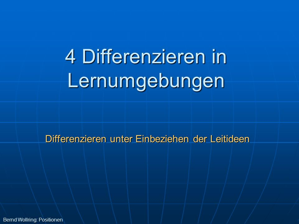 4 Differenzieren in Lernumgebungen Bernd Wollring: Positionen Differenzieren unter Einbeziehen der Leitideen