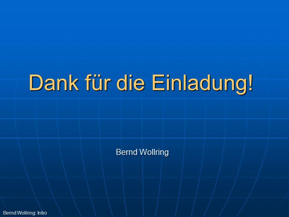 Dank für die Einladung! Bernd Wollring: Intro Bernd Wollring