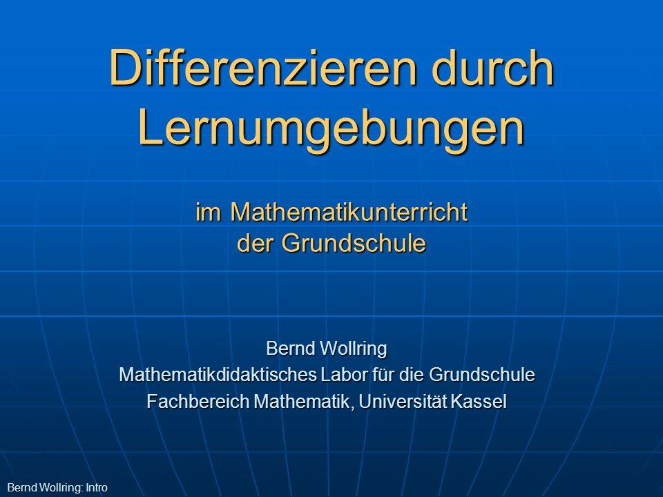 Differenzieren durch Lernumgebungen im Mathematikunterricht der Grundschule Bernd Wollring: Intro Bernd Wollring Mathematikdidaktisches Labor für die