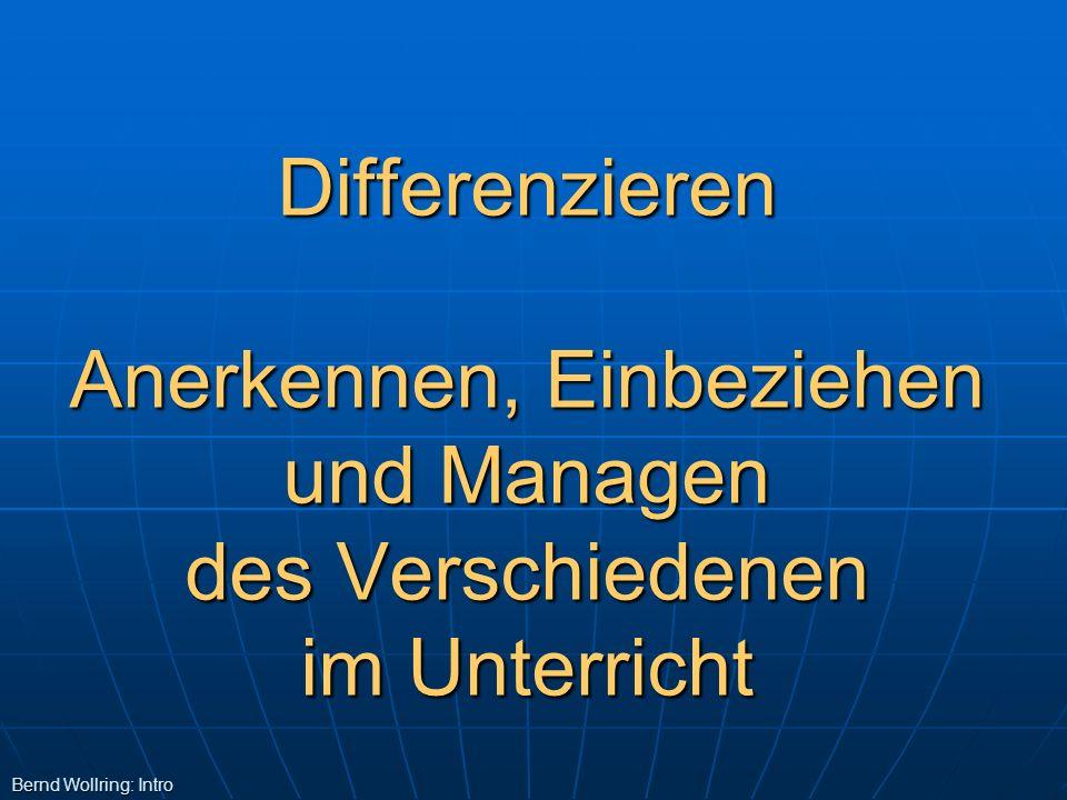 Differenzieren Anerkennen, Einbeziehen und Managen des Verschiedenen im Unterricht Bernd Wollring: Intro