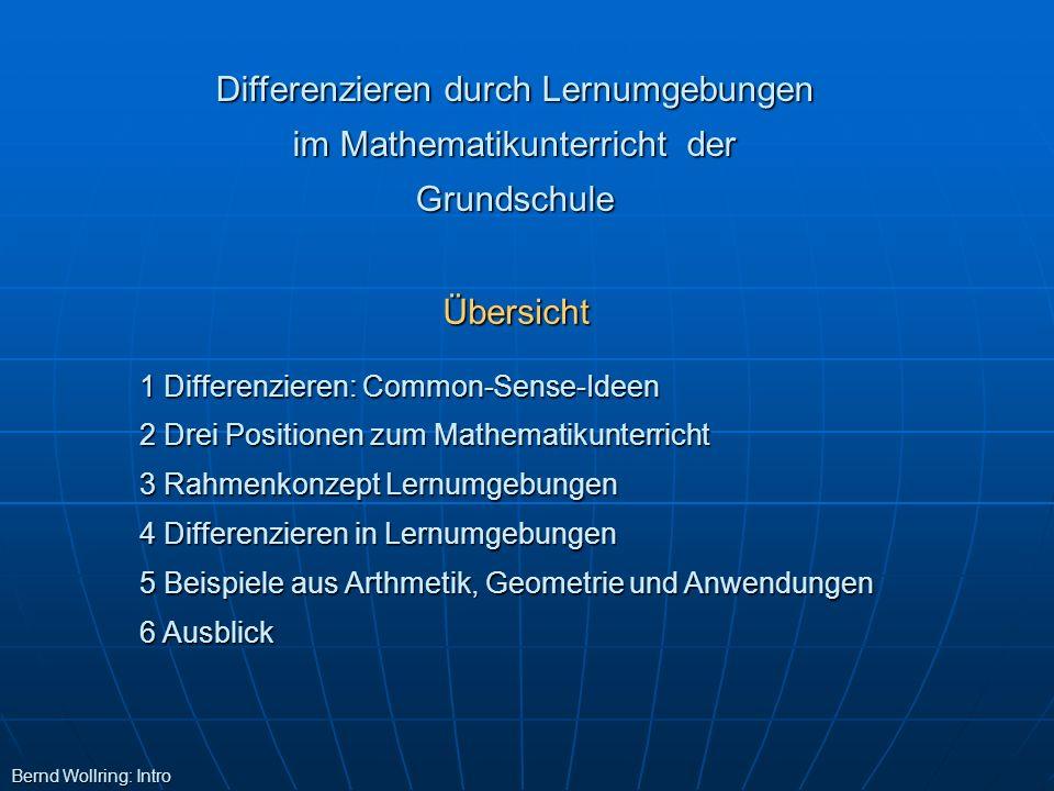 Übersicht 1 Differenzieren: Common-Sense-Ideen 2 Drei Positionen zum Mathematikunterricht 3 Rahmenkonzept Lernumgebungen 4 Differenzieren in Lernumgeb