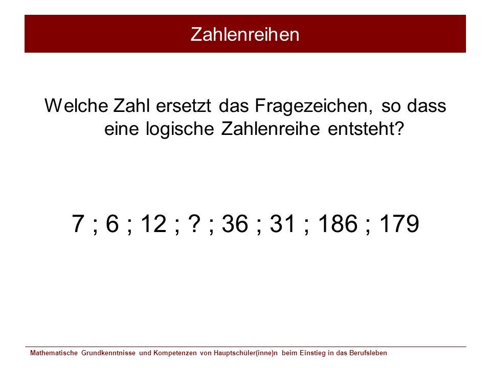 Mathematische Grundkenntnisse und Kompetenzen von Hauptschüler(inne)n beim Einstieg in das Berufsleben Zahlenreihen Welche Zahl ersetzt das Fragezeich