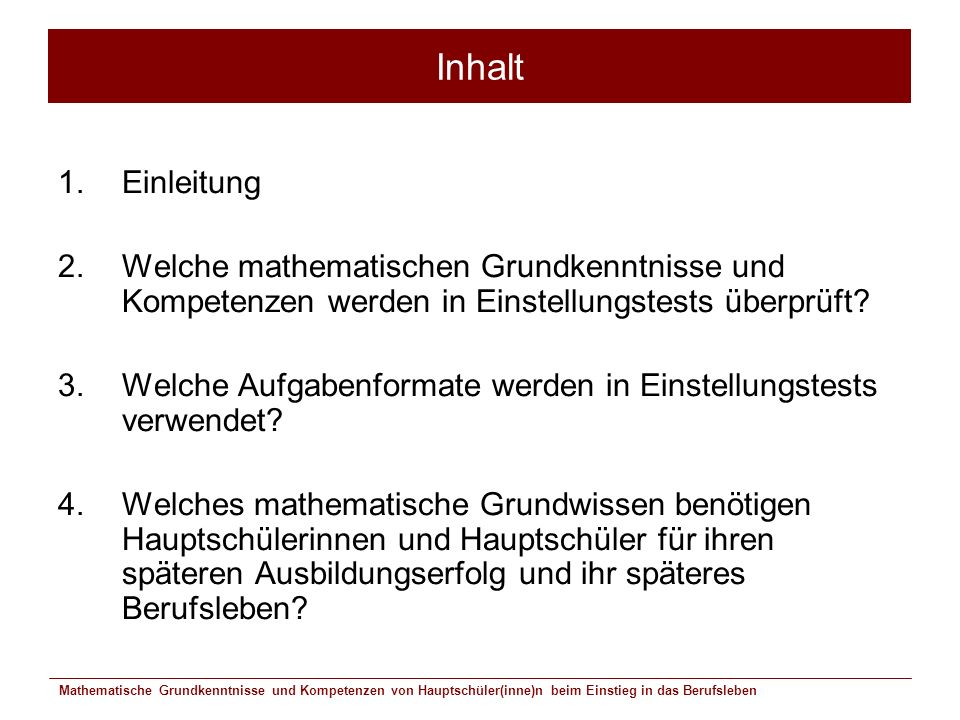 Mathematische Grundkenntnisse und Kompetenzen von Hauptschüler(inne)n beim Einstieg in das Berufsleben Inhalt 1.Einleitung 2.Welche mathematischen Gru